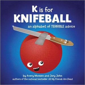 K is for Knifeball: An Alphabet of Terrible Advice - Find funny gift ideas, the best gag gifts, gifts for pranksters that will make everybody laugh out loud at Gifteee Cool gifts, Funny gag Gifts for adults and kids