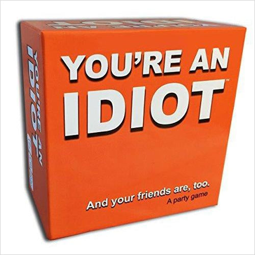 You're An Idiot - an Adult Party Game-Toy - www.Gifteee.com - Cool Gifts \ Unique Gifts - The Best Gifts for Men, Women and Kids of All Ages