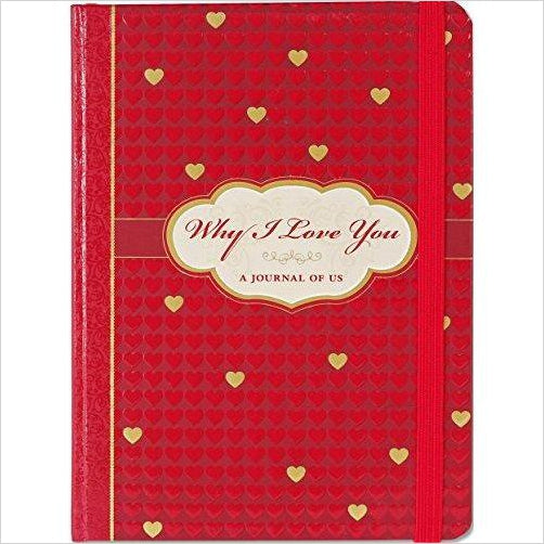 Why I Love You: A Journal of Us (What I Love About You Journal) - Find unique love and romance gifts, special gifts for Valentine's day, beautiful gifts for your girl friend to spread love into the air at Gifteee Cool gifts, Unique Gifts for Valentine's day