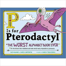 Load image into Gallery viewer, P Is for Pterodactyl: The Worst Alphabet Book Ever - Find funny gift ideas, the best gag gifts, gifts for pranksters that will make everybody laugh out loud at Gifteee Cool gifts, Funny gag Gifts for adults and kids