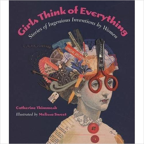 Girls Think of Everything: Stories of Ingenious Inventions by Women - Find special books, flip books, pop up books, mysterious books, unique map books, unusual creative books at Gifteee unique books for kids and adults