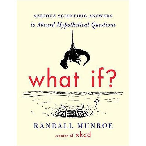 What If?: Serious Scientific Answers to Absurd Hypothetical Questions - Gifteee. Find cool & unique gifts for men, women and kids