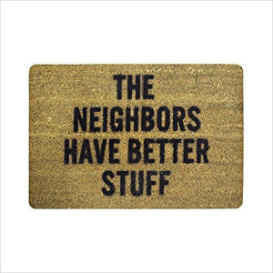 The Neighbors Have Better Stuff - Doormat - Find funny gift ideas, the best gag gifts, gifts for pranksters that will make everybody laugh out loud at Gifteee Cool gifts, Funny gag Gifts for adults and kids