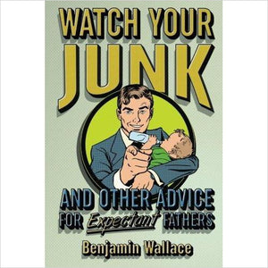 Watch Your Junk and Other Advice for Expectant Fathers - Find funny gift ideas, the best gag gifts, gifts for pranksters that will make everybody laugh out loud at Gifteee Cool gifts, Funny gag Gifts for adults and kids