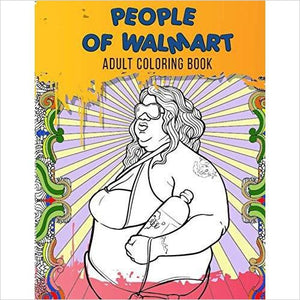 People of Walmart Adult Coloring Book-Book - www.Gifteee.com - Cool Gifts \ Unique Gifts - The Best Gifts for Men, Women and Kids of All Ages