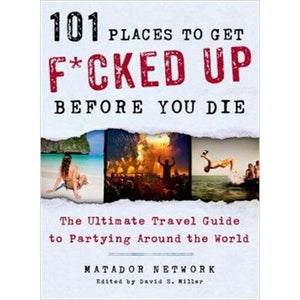 101 Places to Get F*cked Up Before You Die: The Ultimate Travel Guide to Partying Around the World-Book - www.Gifteee.com - Cool Gifts \ Unique Gifts - The Best Gifts for Men, Women and Kids of All Ages