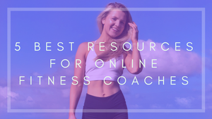 5 Best Resources For Online Fitness Coaches