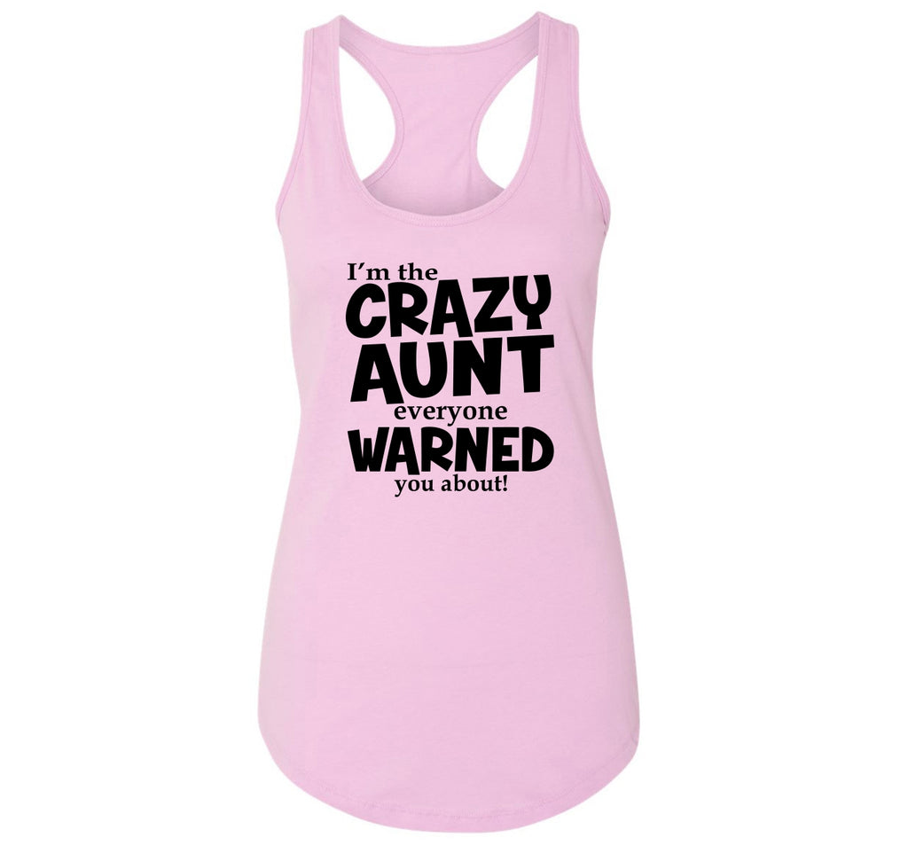 I'm The Crazy Aunt Everyone Warned You About Ladies Racerback Tank Top