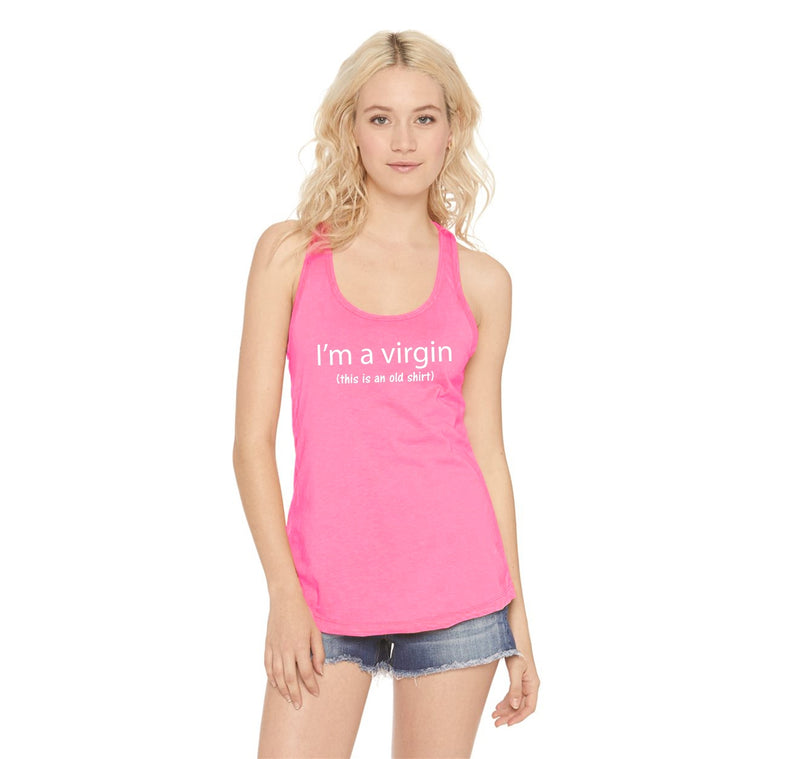I'm A Virgin (this is an old shirt) Ladies Racerback Tank Top