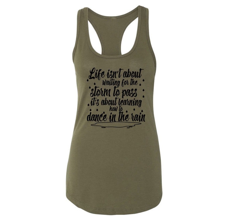 Life Isn't About Waiting For The Storm To Pass But Dance In The Rain Ladies Racerback Tank Top