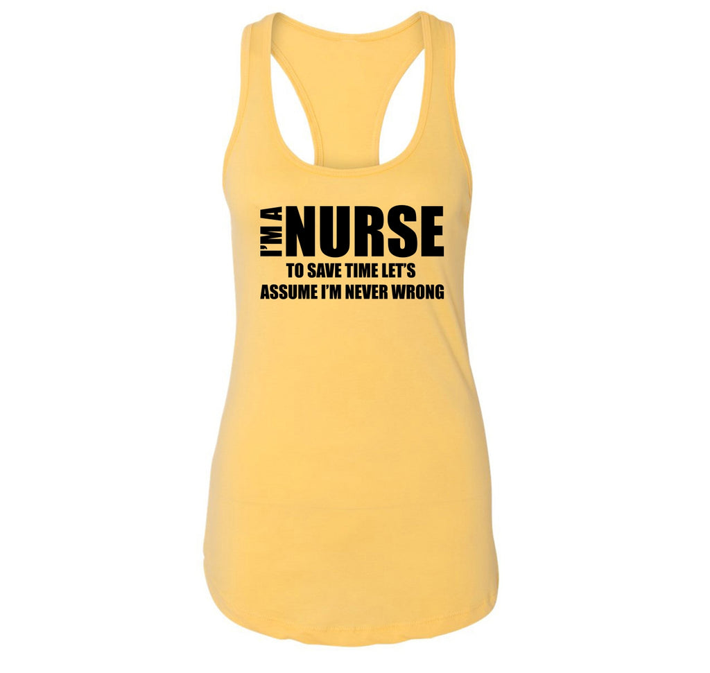 I'm A Nurse Assume I'm Never Wrong Funny Tee Nurse Gift Tee Ladies Racerback Tank Top