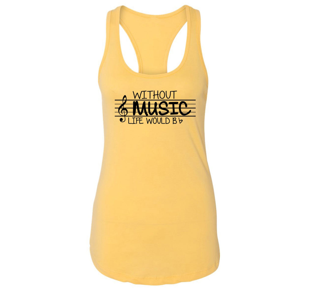 Without Music Life Would Be b Flat Ladies Racerback Tank Top