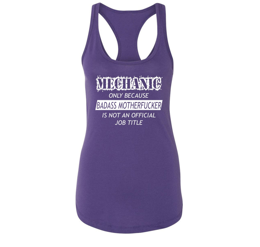 Mechanic Only Because Bad@ss MotherF**ker Is Not A Job Title Ladies Racerback Tank Top