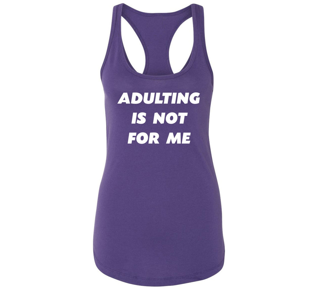 Adulting Is Not For Me Funny Birthday Gift Tee Ladies Racerback Tank Top