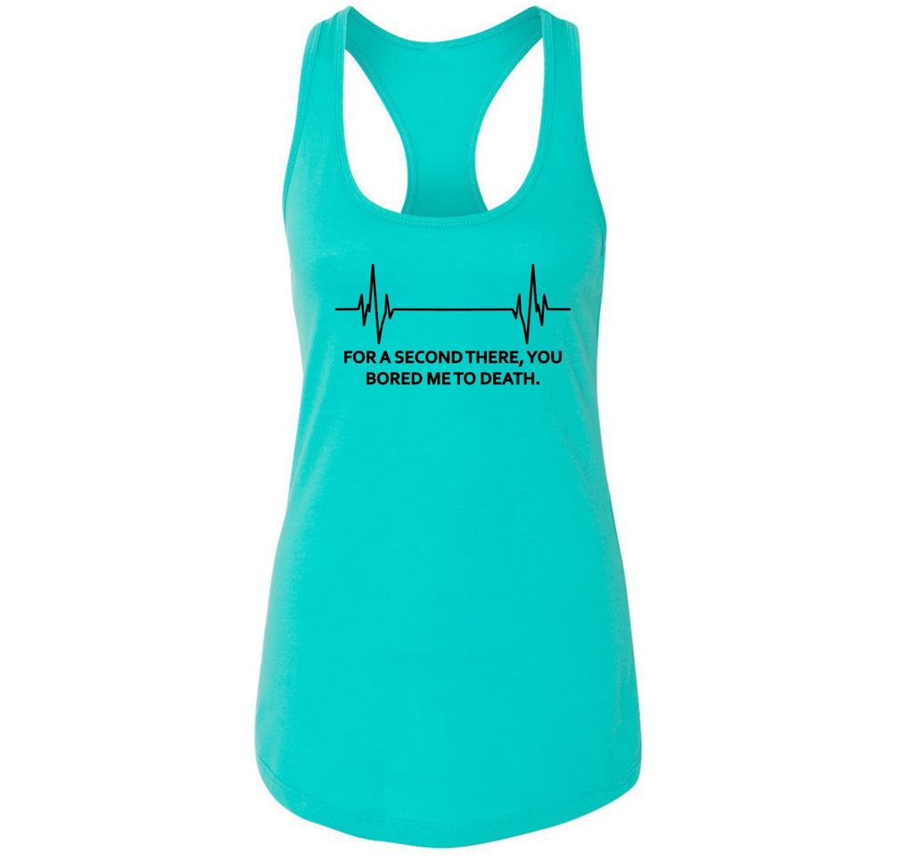 For A Second There You Bored Me To Death Ladies Racerback Tank Top