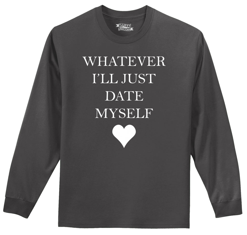 Whatever I'll Just Date Myself Mens Long Sleeve Tee Shirt