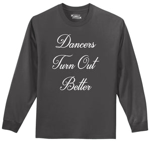 Dancers Turn Out Better Mens Long Sleeve Tee Shirt
