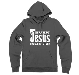 Even Jesus Had A Fish Story Hooded Sweatshirt