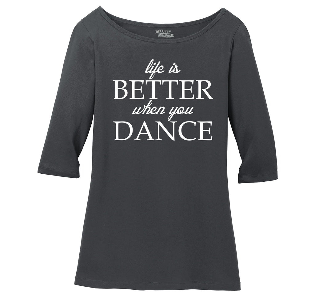 Life Is Better When You Dance Ladies Wide Neck 3/4 Sleeve Tee