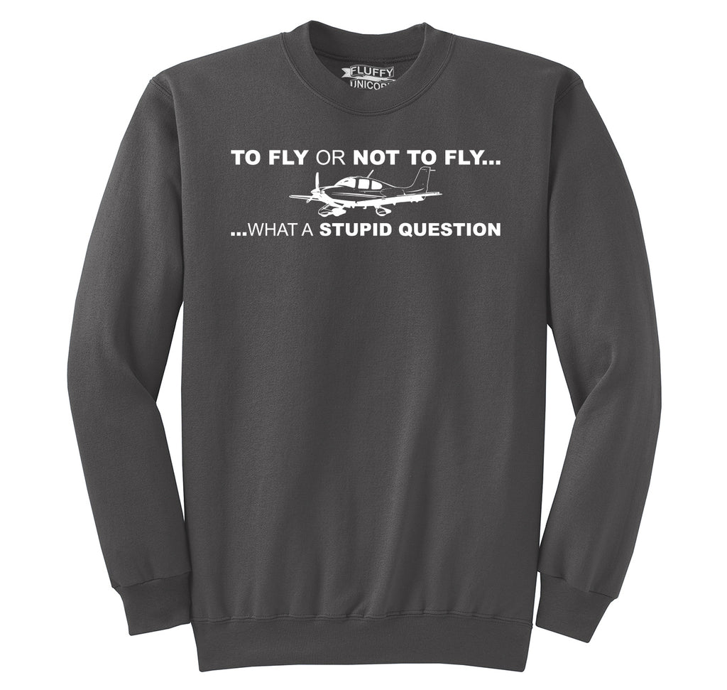 To Fly Or Not To Fly Pilot Crewneck Sweatshirt