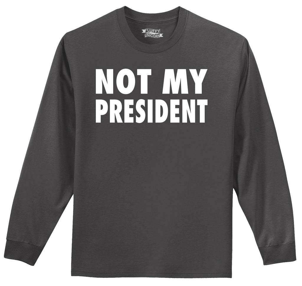 Not My President Tee Anti Trump Protest Political Tee Mens Long Sleeve Tee Shirt