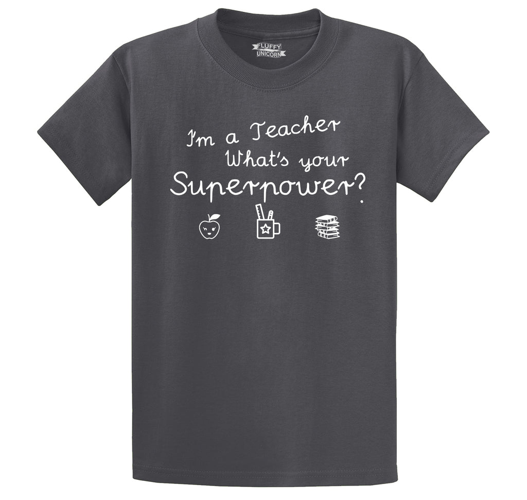 I'm A Teacher What's Your Superpower Men's Heavyweight Big & Tall Cotton Tee Shirt