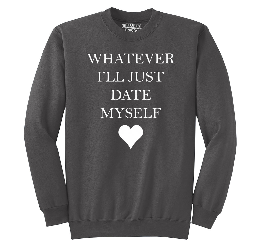Whatever I'll Just Date Myself Crewneck Sweatshirt