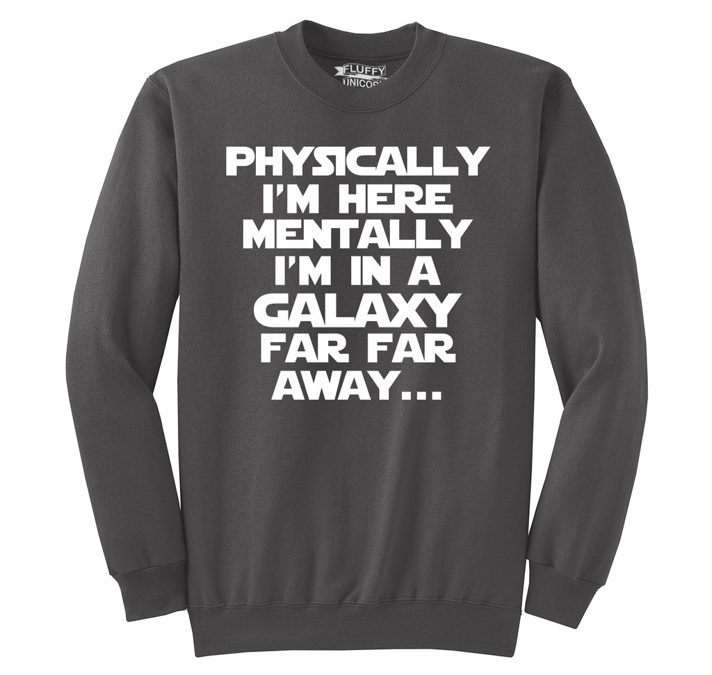 Physically I'm Here Mentally I'm Far Far Away Crewneck Sweatshirt