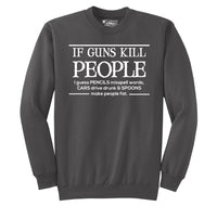 If Guns Kill People Pencils Misspell Words Cars Drive Drunk and Spoons Make People Fat Crewneck Sweatshirt