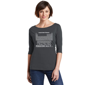 I Wear This Shirt Periodically Funny Science Shirt Cute Nerd Geek Shirt Ladies Wide Neck 3/4 Sleeve Tee