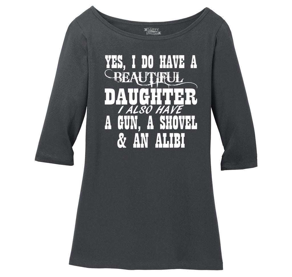 Yes I Do Have A Beautiful Daughter Gun Shovel Alibi Ladies Wide Neck 3/4 Sleeve Tee