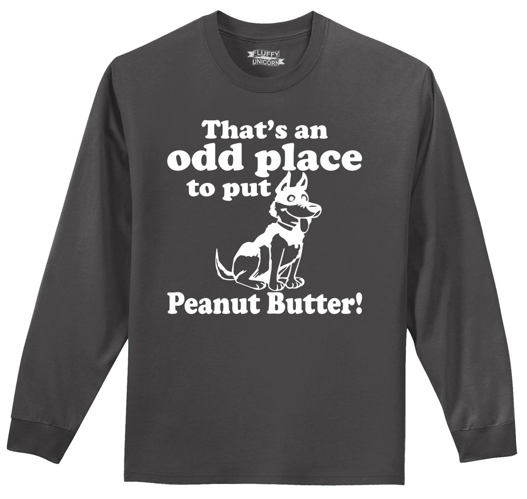 That's An Odd Place To Put Peanut Butter Dog Mens Long Sleeve Tee Shirt
