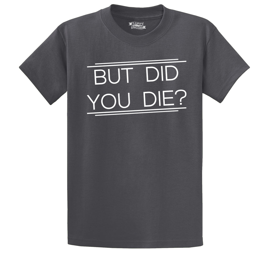But Did You Die Men's Heavyweight Big & Tall Cotton Tee Shirt