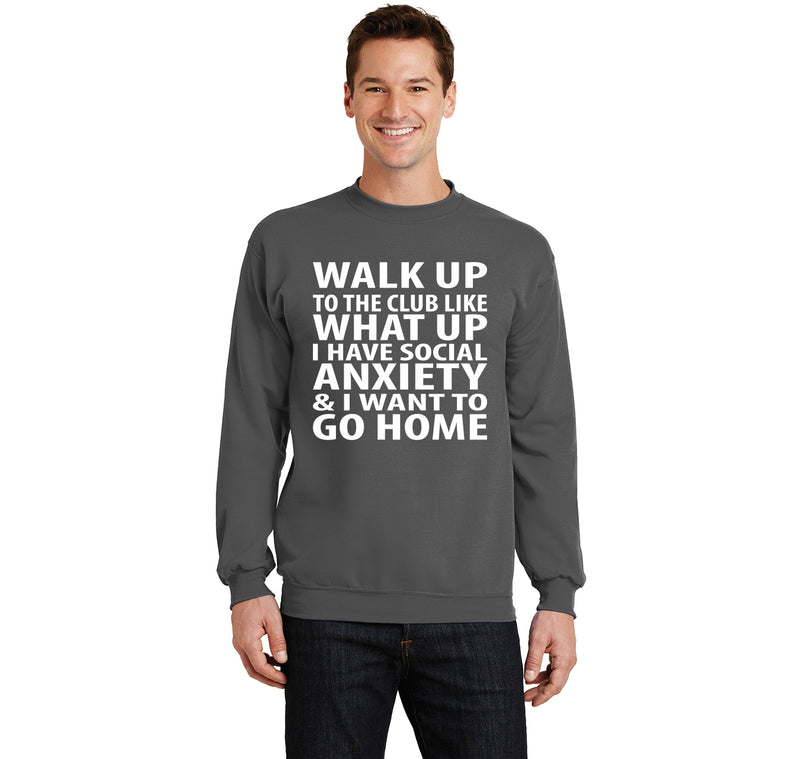 Walk Up To The Club Like What Up I Want To Go Home Crewneck Sweatshirt