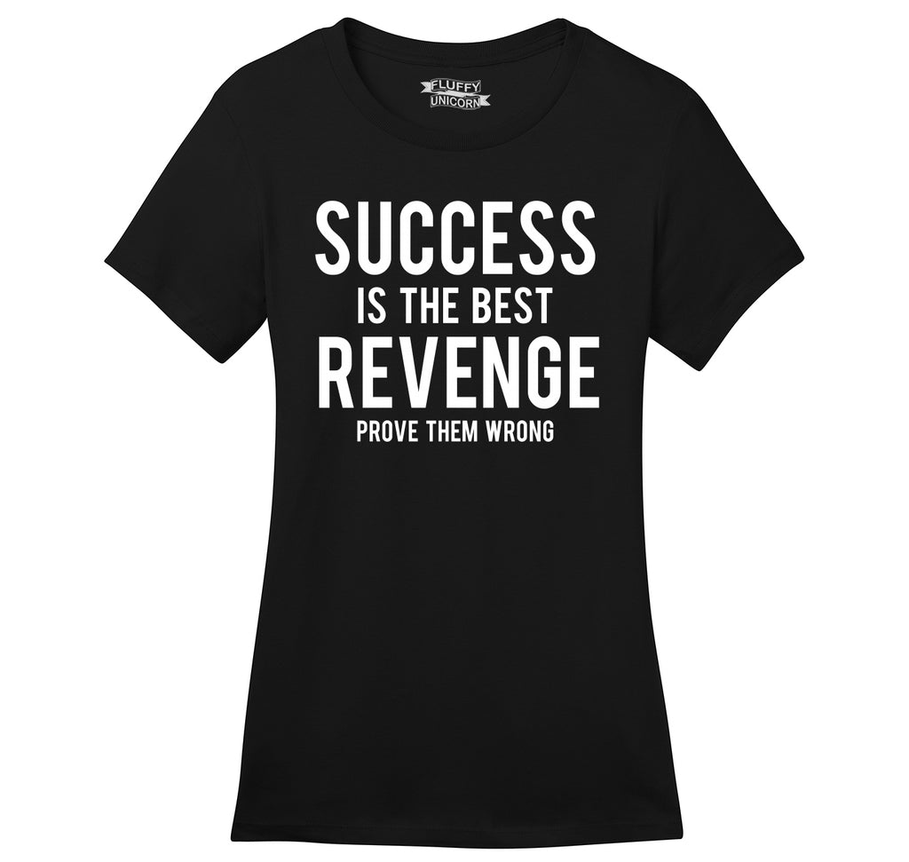 Success Is The Best Revenge Prove Them Wrong Ladies Ringspun Short Sleeve Tee
