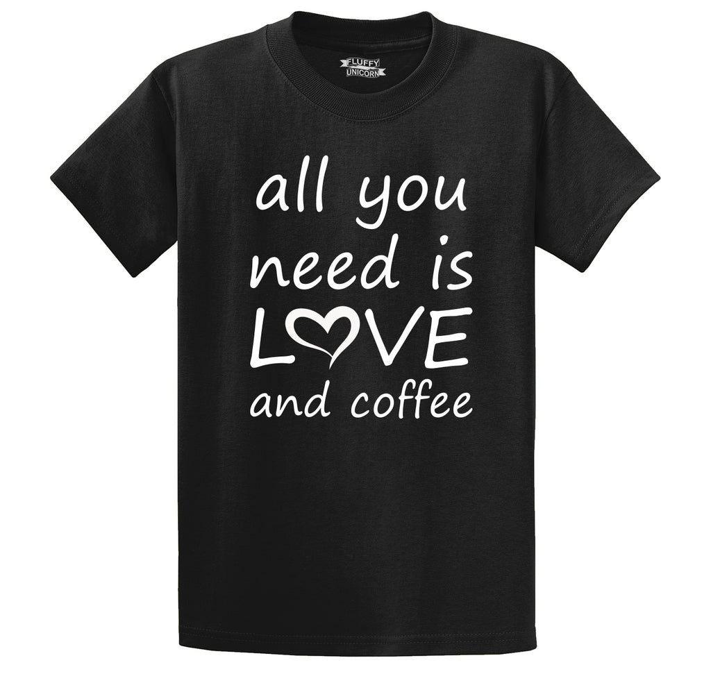 All You Need Is Love And Coffee Men's Heavyweight Big & Tall Cotton Tee Shirt