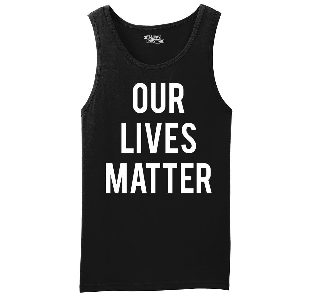 Our Lives Matter T Shirt Racist Police Political Protest Tee Mens Sleeveless Tank Top