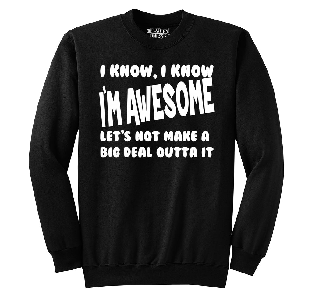 I Know I'm Awesome Not Make Big Deal Outta It Funny Tee Crewneck Sweatshirt