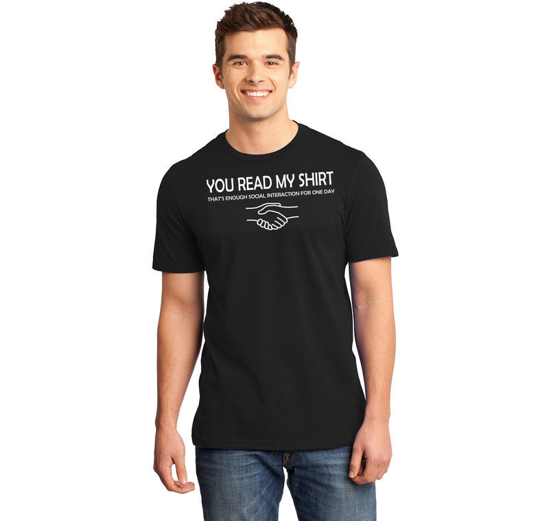 You Read My Shirt, Enough Social Interaction For Today Mens Ringspun Cotton Tee Shirt