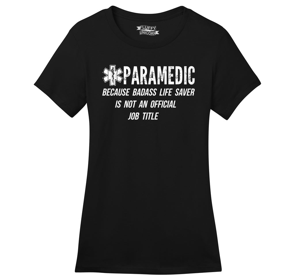 Paramedic Because Badass Life Saver Not Official Job Title Ladies Ringspun Short Sleeve Tee