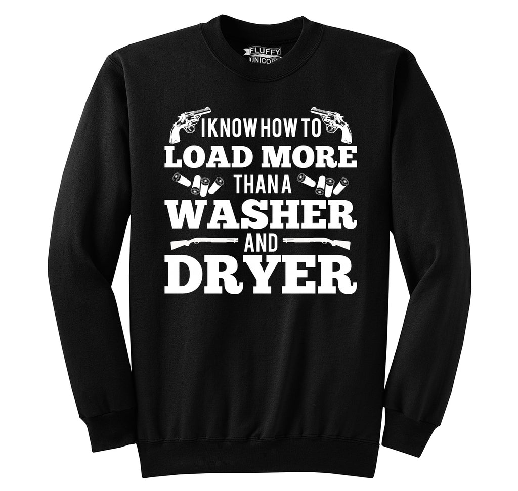 I Know How To Load More Than A Washer Funny Gun Rights Shirt Crewneck Sweatshirt