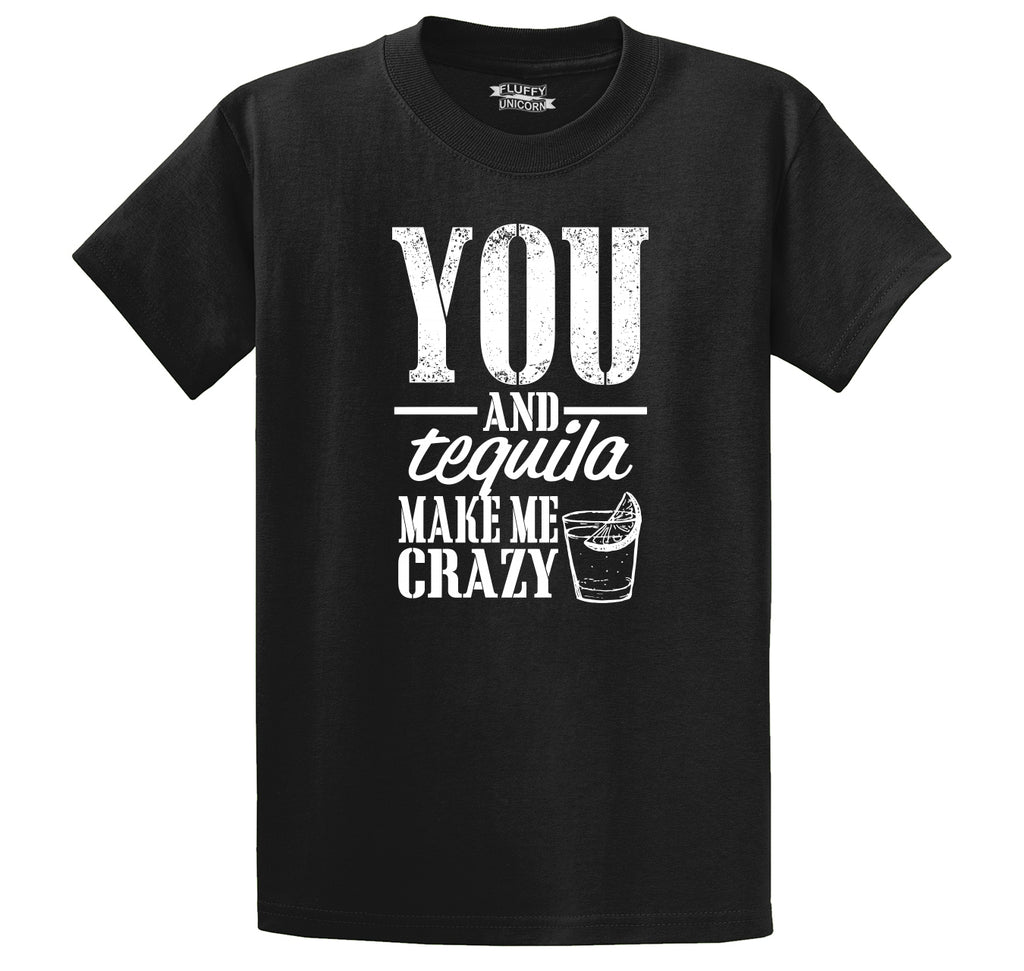You And Tequila Make Me Crazy Men's Heavyweight Big & Tall Cotton Tee Shirt