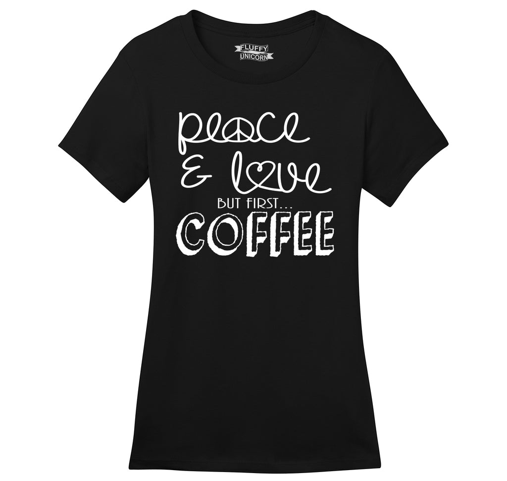 Peace and Love But First Coffee Ladies Ringspun Short Sleeve Tee