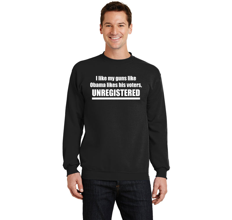 I Like My Guns Like Obama Likes His Voters - UNREGISTERED Crewneck Sweatshirt