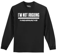 I'm Not Arguing I'm Simply Explaining Why I'm Right Mens Long Sleeve Tee Shirt