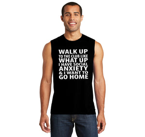 Walk Up To The Club Like What Up I Want To Go Home Mens Muscle Tank Muscle Tee