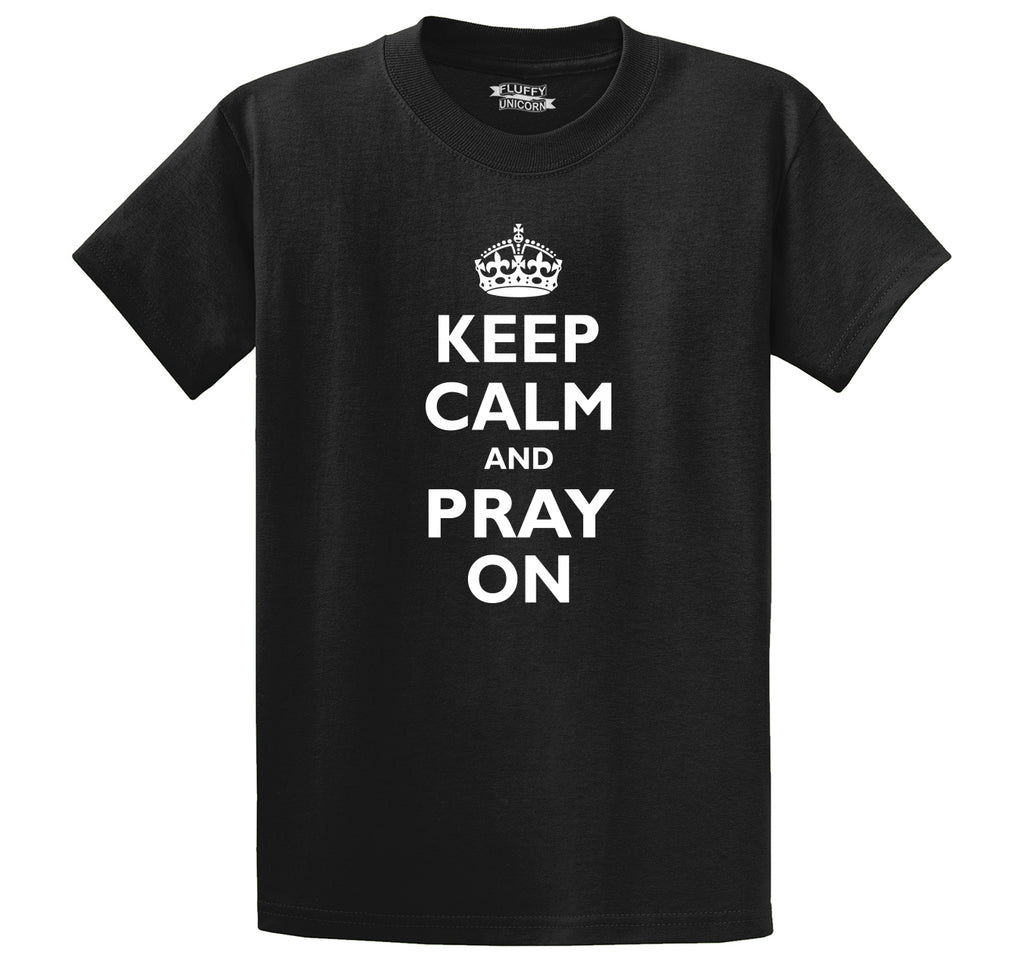 Keep Calm and Pray On Men's Heavyweight Big & Tall Cotton Tee Shirt