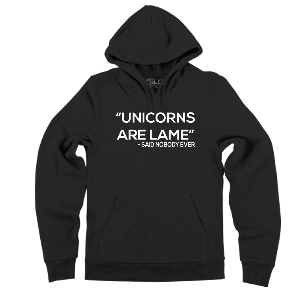 Unicorns Are Lame Said Nobody Ever, Funny T Shirt Hooded Sweatshirt