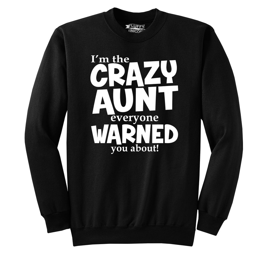 I'm The Crazy Aunt Everyone Warned You About Crewneck Sweatshirt