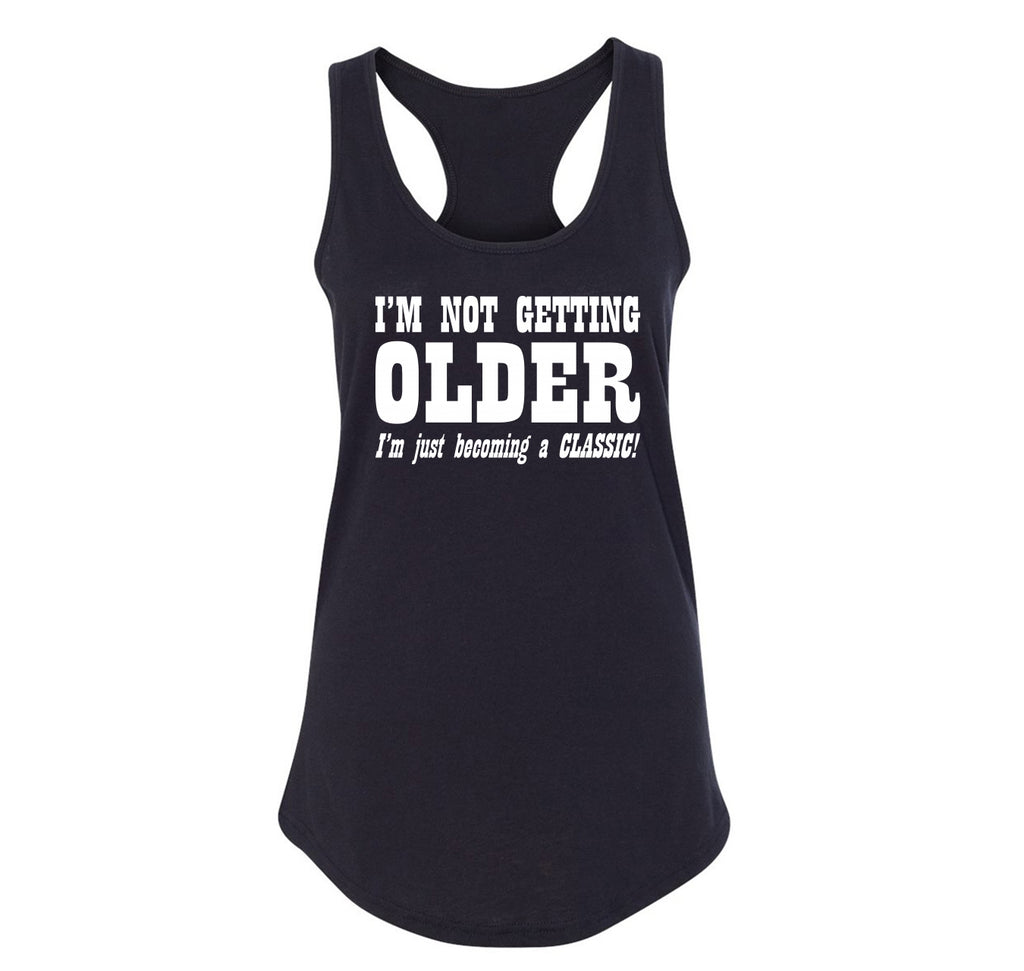 I'm Not Getting Older Becoming Classic Ladies Racerback Tank Top